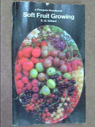 9780140461442: Soft Fruit Growing (Penguin handbooks)
