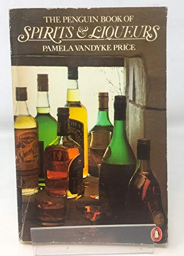 The Penguin Book of Spirits and Liqueurs (Penguin Handbooks) (0140463356) by Pamela Vandyke Price