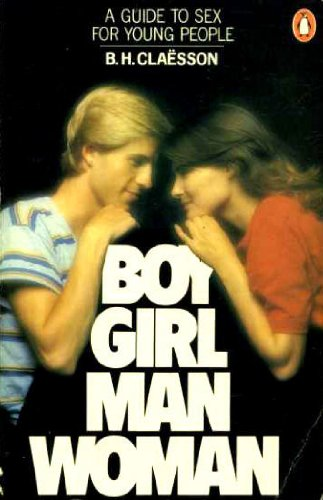 9780140464085: Boy Girl Man Woman: Intelligent Guide to Sex Education for Young People (Penguin Handbooks)