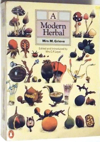 A Modern Herbal : The Medicinal ,: Mrs M. Grieve