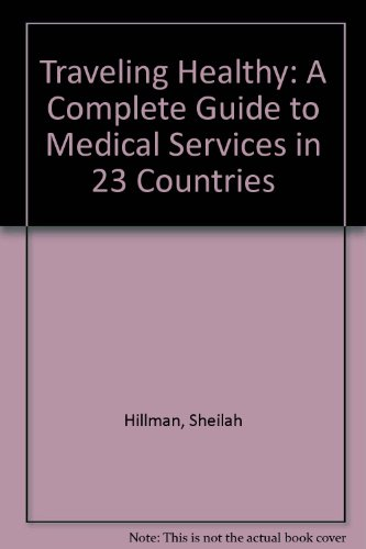 9780140464559: Traveling Healthy: A Complete Guide to Medical Services in 23 Countries
