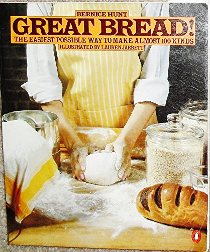 9780140464726: Great Bread!: The Easiest Possible Way to Make Almost 100 Kinds (Penguin Handbook)