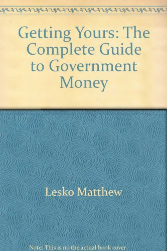 Getting Yours: The Complete Guide to Government Money: Lesko, Matthew