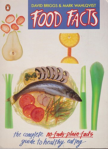 Food Facts: The Complete No-Fads-Plain-Facts Guide to: Wahlqvist, Mark