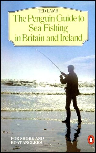 The Penguin Guide to Sea Fishing in Britain and Ireland for Shore and Boat Anglers (Penguin ...