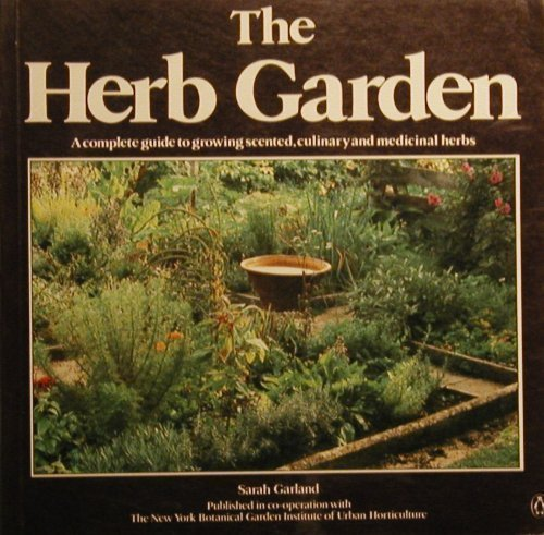 9780140466904: The Herb Garden: a complete guide to growing scented, culinary and medicinal herbs.