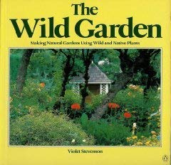 9780140467109: The Wild Garden: making natural gardens using wild and native plants