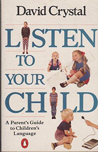 9780140467536: Listen to Your Child: A Parent's Guide to Children's Language (Penguin Handbooks)