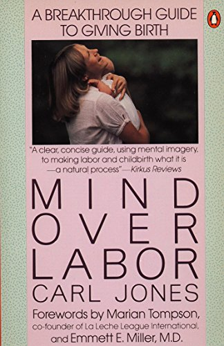 9780140467628: Mind over Labor: A Breakthrough Guide to Giving Birth (Penguin Handbooks)