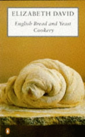 English Bread and Yeast Cookery (Cookery Library): David, Elizabeth
