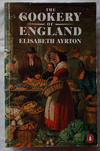 Cookery of England (Penguin Cookery Library): Ayrton, Elisabeth