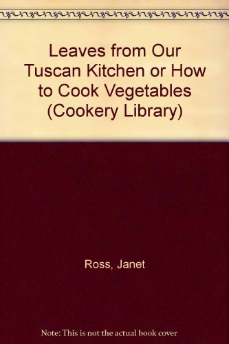 9780140468243: Leaves from our Tuscan Kitchen: or, How to Cook Vegetables (Cookery Library)