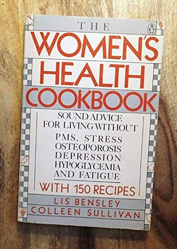 THE WOMEN'S HEALTH COOKBOOK (The Women's Cookbook): Bensley, Lis; Sullivan, Colleen