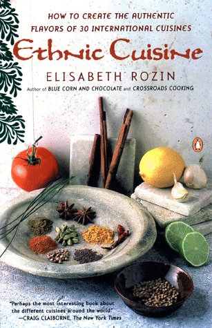 Ethnic Cuisine: How to Create the Authentic Flavors of Over 30 International Cuisines: Rozin, ...