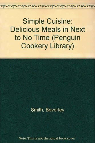 9780140469639: Simple Cuisine: Delicious Meals in Next to No Time (Penguin Cookery Library)