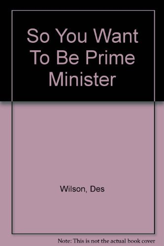 9780140471557: So You Want to be Prime Minister: An Introduction to British Politics Today (Peacock Bks.)
