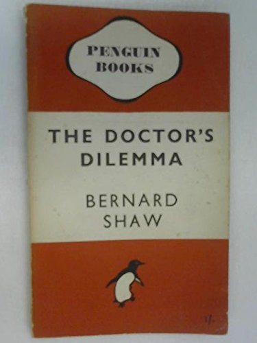 The Doctor's Dilemma: A Tragedy: George Bernard Shaw;