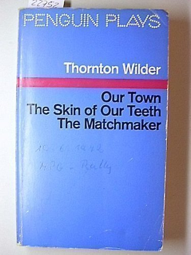 9780140480276: Our Town; the Skin of Our Teeth; the Matchmaker (Penguin Plays & Screenplays)