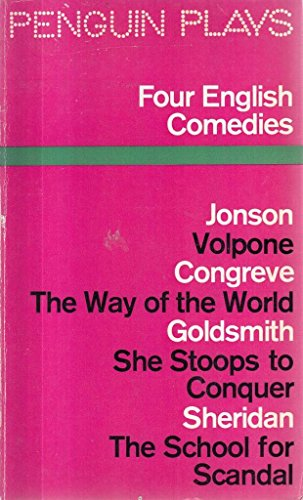 9780140480337: Four English Comedies of the 17th and 18th Centuries (Volpone, The Way of the World, She Stoops to Conquer, The School for Scandal)