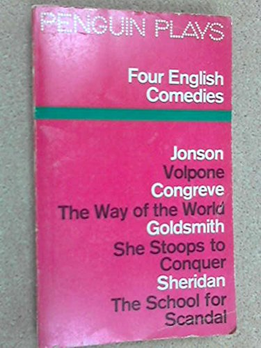 9780140480337: Four English Comedies of the 17th and 18th Centuries: Volpone; The Way of The World; She Stoops to Conquer; The School For Scandal