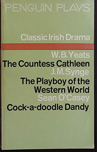 9780140480542: Classic Irish Drama: Three Plays (Countess Cathleen, Playboy of the Western World, Cock-a-Doodle Dandy)