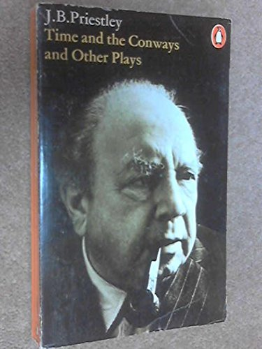 Time and the Conways and Other Plays: Priestley, J. B.