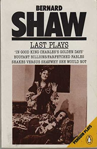 9780140481907: Last Plays: In Good King Charles's Golden Days / Buoyant Billions / Farfetched Fables / Shakes Versus Shav / Why She Would Not (Penguin Plays)