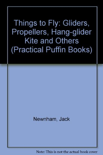 9780140491678: Things to Fly: Gliders, Propellors, Hang Glider-Kites And Others: Gliders, Propellers, Hang-glider Kite and Others (Practical Puffin Books)
