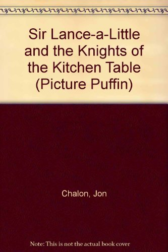 9780140501056: Sir Lance-a-Little and the Knights of the Kitchen Table (Picture Puffin)
