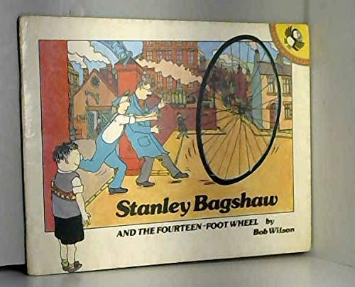 9780140503883: Stanley Bagshaw and the Fourteen Foot Wheel (Picture Puffin)