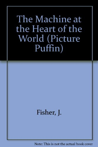 9780140504156: The Machine at the Heart of the World (Picture Puffin)