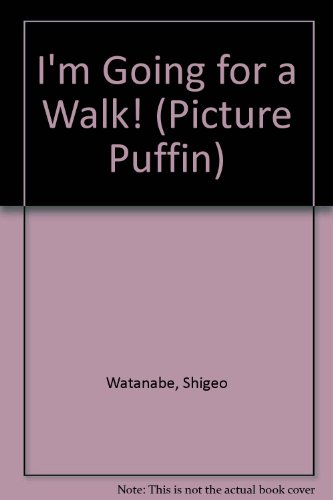 I'm Going for a Walk! (Picture Puffin) (0140505202) by Shigeo Watanabe