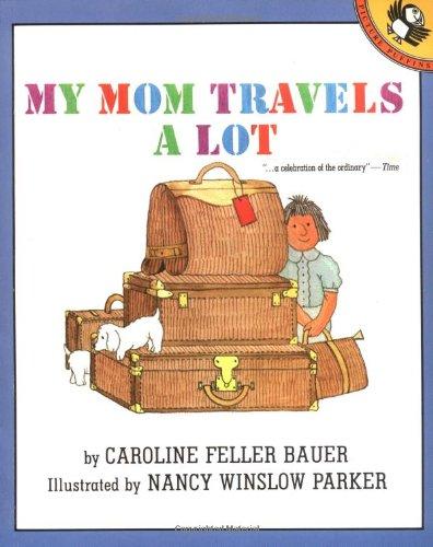My Mom Travels a Lot (Picture Puffin books): Caroline Feller Bauer; Illustrator-Nancy Parker