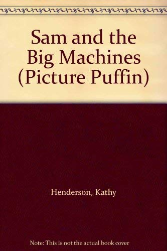 Sam And the Big Machines (Picture Puffin): Kathy, Henderson