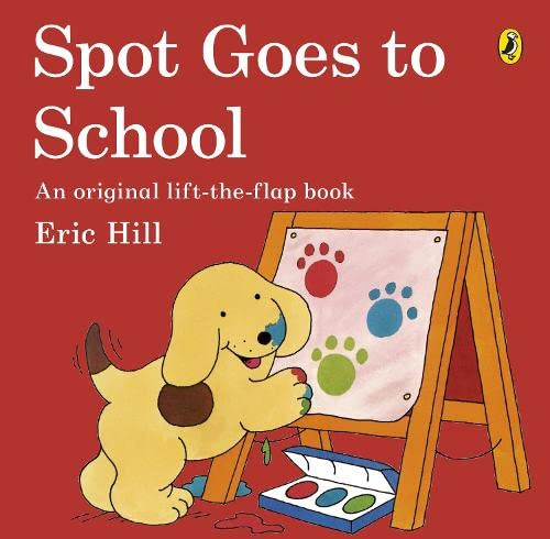 9780140506501: Spot Goes to School. Eric Hill (Spot - Original Lift The Flap)