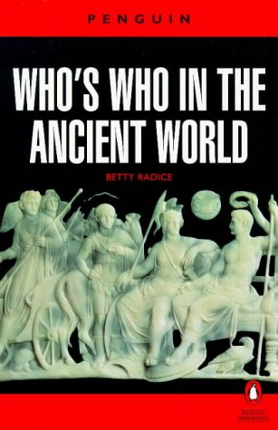 Who's Who in the Ancient World: A Handbook to the Survivors of the Greek and Roman Classics (Reference) (0140510559) by Betty Radice