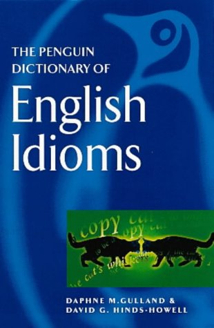 The Penguin Dictionary of English Idioms (Penguin: Daphne M. Gulland,