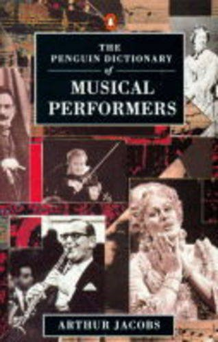 9780140511604: Dictionary of Musical Performers, The Penguin: Biographical GT Significant Interpreters Classical Music Singers Solo Instrument (Penguin Reference Books)