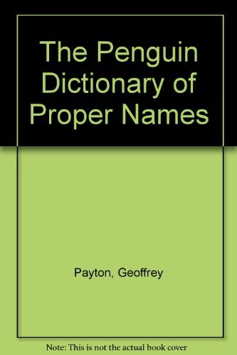 The Penguin Dictionary of Proper Names (0140512381) by Geoffrey Payton