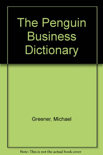 The Penguin Business Dictionary: Greener, Michael