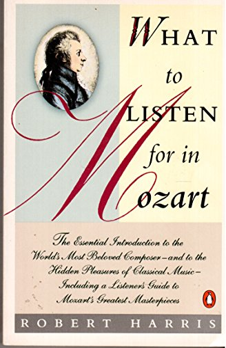9780140512960: Harris Robert : What to Listen for in Mozart