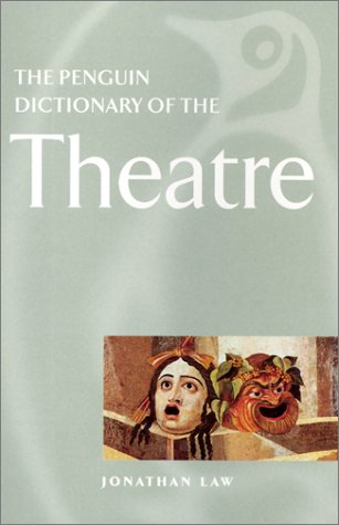 The Penguin Dictionary of the Theatre (Reference Books) (0140514546) by Law, Jonathan