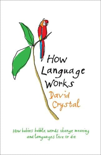 9780140515381: How Language Works: Why babies babble, spelling is illogical and words