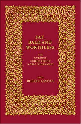 9780140515404: 'FAT, BALD AND WORTHLESS: THE CURIOUS STORIES BEHIND NOBLE NICKNAMES'