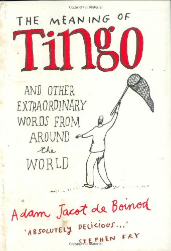 9780140515619: Meaning Of Tingo: And Other Extraordinary Words From Around The World
