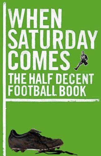 9780140515756: When Saturday Comes: The Half Decent Football Book (When Saturday Comes Magazine)