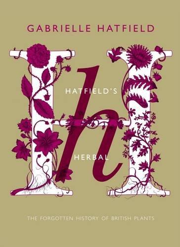 Hatfield's Herbal: The Secret History of British: Hatfield, Gabrielle