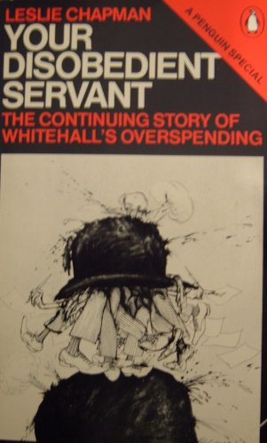 Your Disobedient Servant: The Continuing Story of Whitehall's Overspending: Leslie Chapman