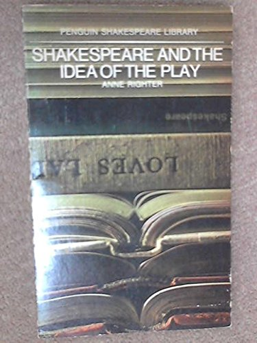 Shakespeare and the Idea of the Play: Anne Righter