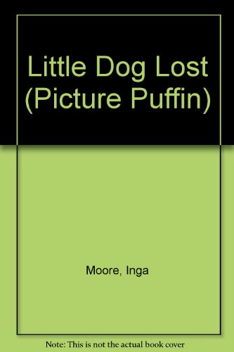 Little Dog Lost (Picture Puffin) (0140544941) by Inga Moore